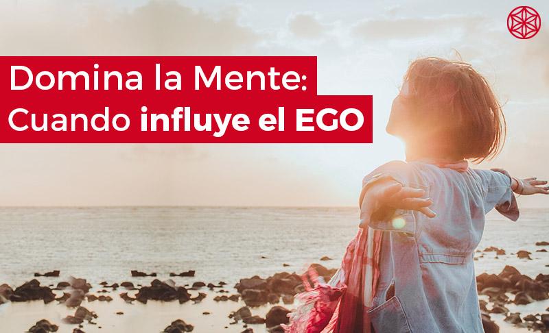 Dominar la mente: Cuándo influye tu ego