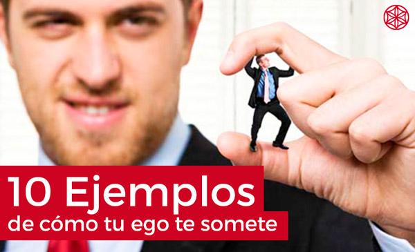 Como influye el ego: 10 ejemplos de que tu ego te somete
